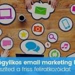 3 végzetes email marketing hiba, amivel elveszíted a feliratkozóidat