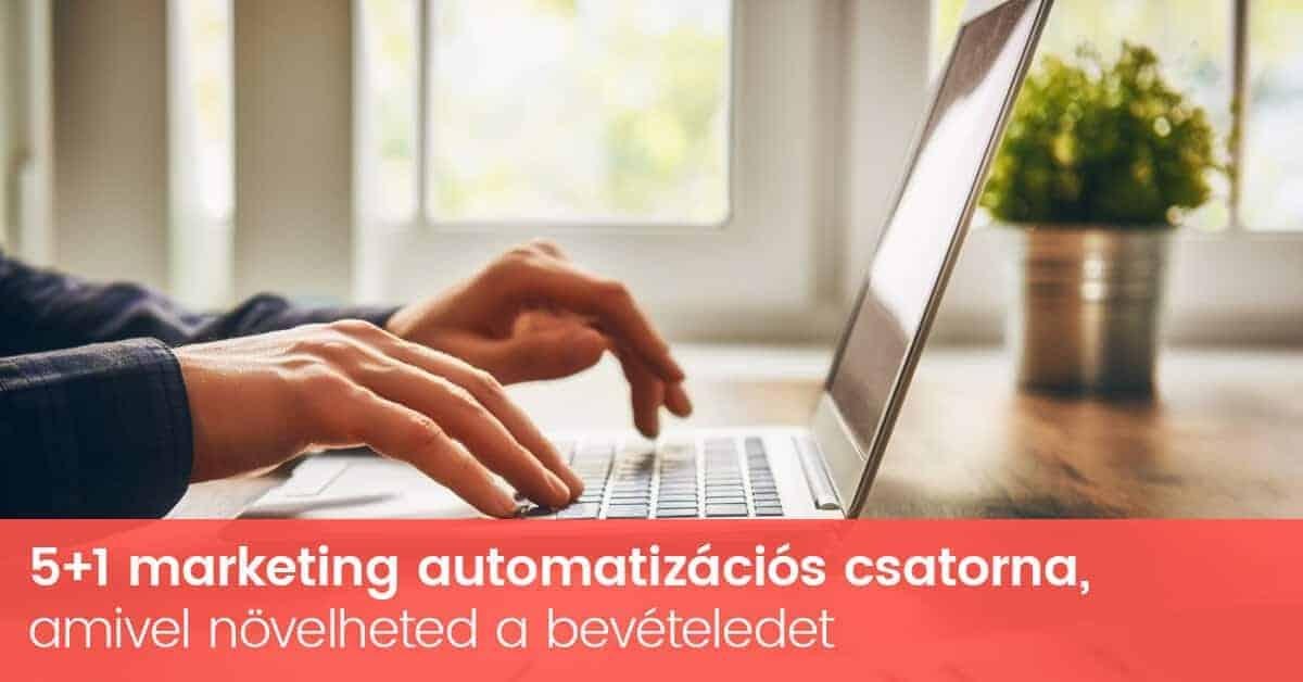 5+1 marketing automatizációs csatorna az önműködő online marketingért